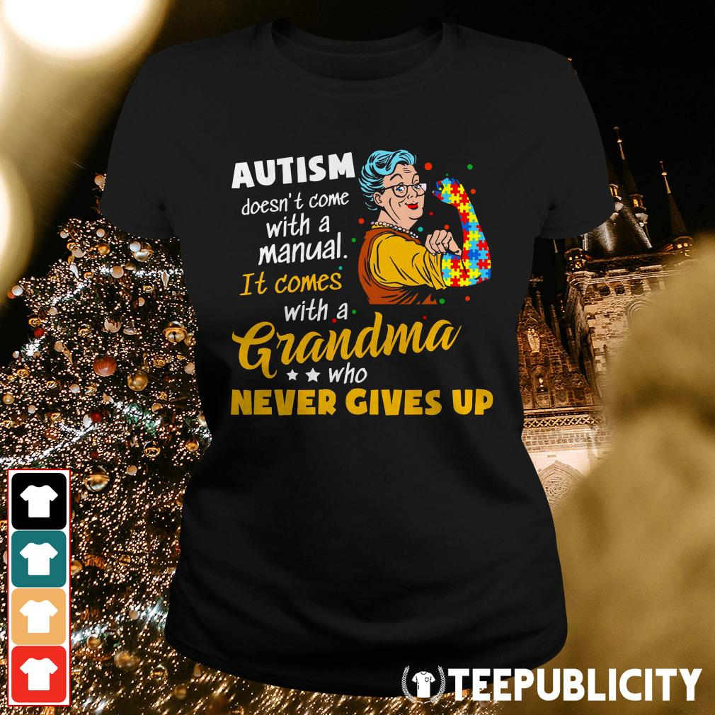 Official Autism doesn't come with a manual it comes with a Grandma who never gives up Ladies Tee