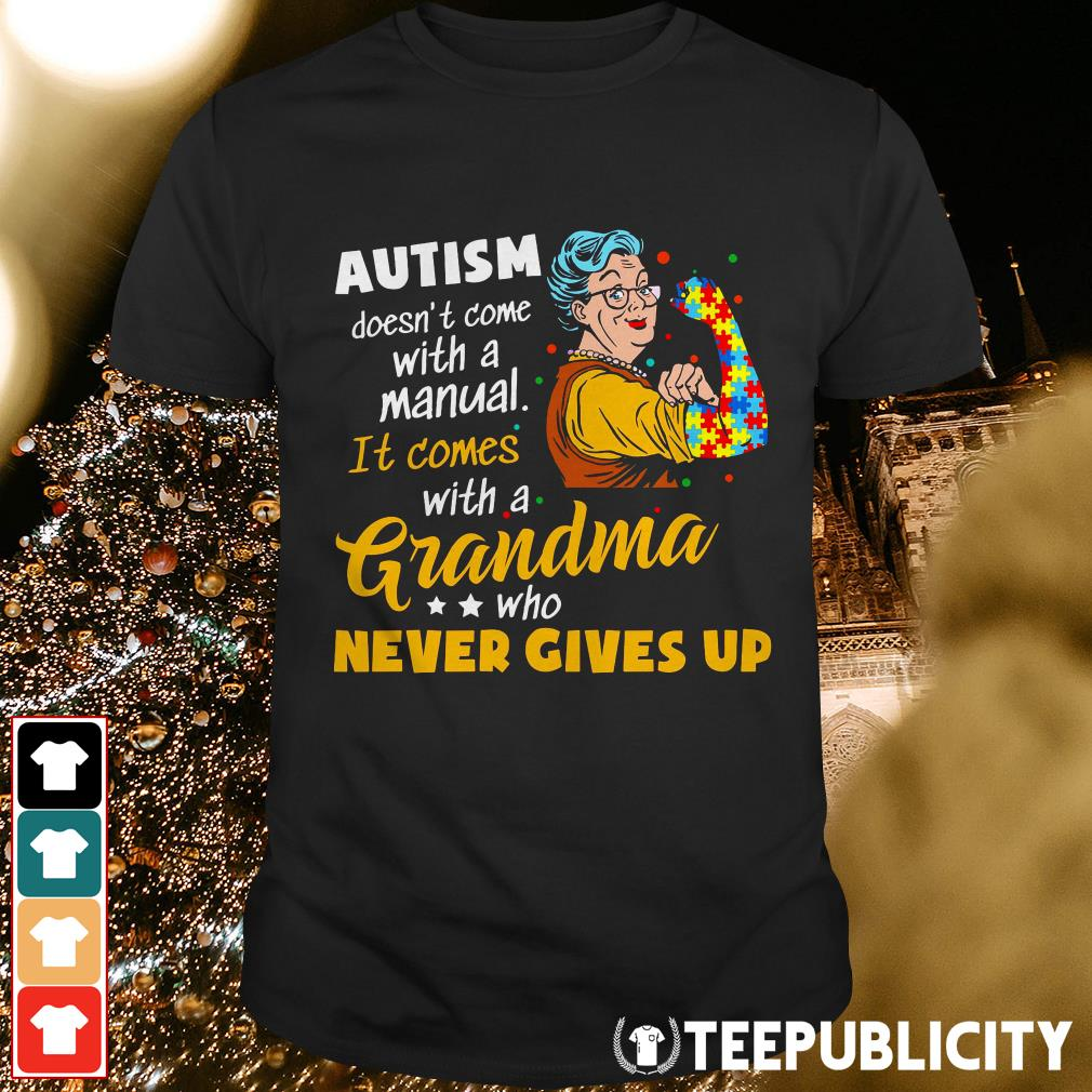 Official Autism doesn't come with a manual it comes with a Grandma who never gives up shirt