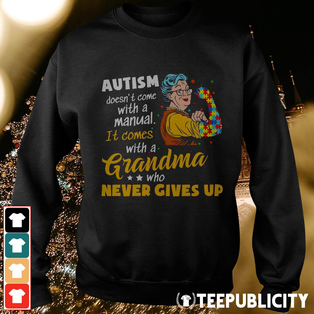 Official Autism doesn't come with a manual it comes with a Grandma who never gives up Sweater