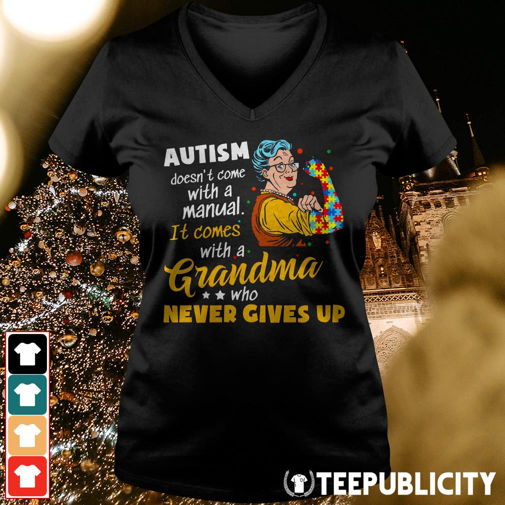 Official Autism doesn't come with a manual it comes with a Grandma who never gives up V-neck T-shirt