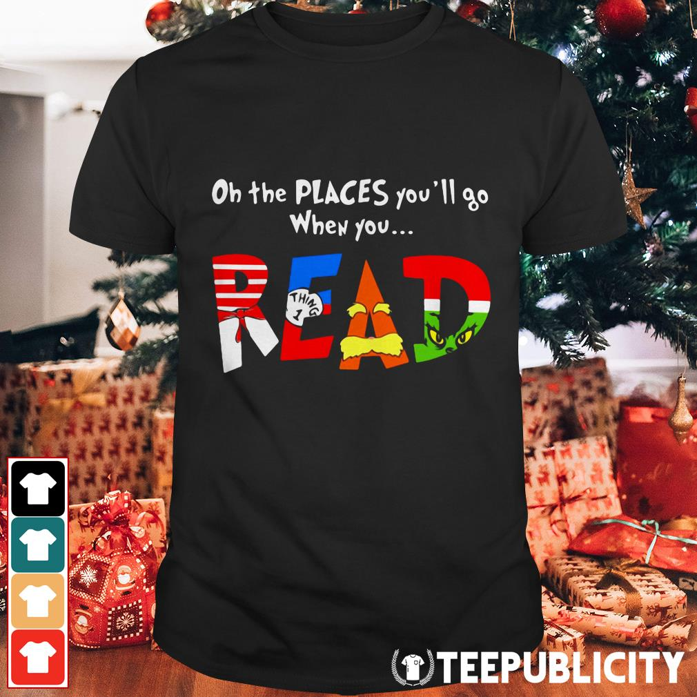 Official Dr.Seuss oh the places you'll go when you Read shirt