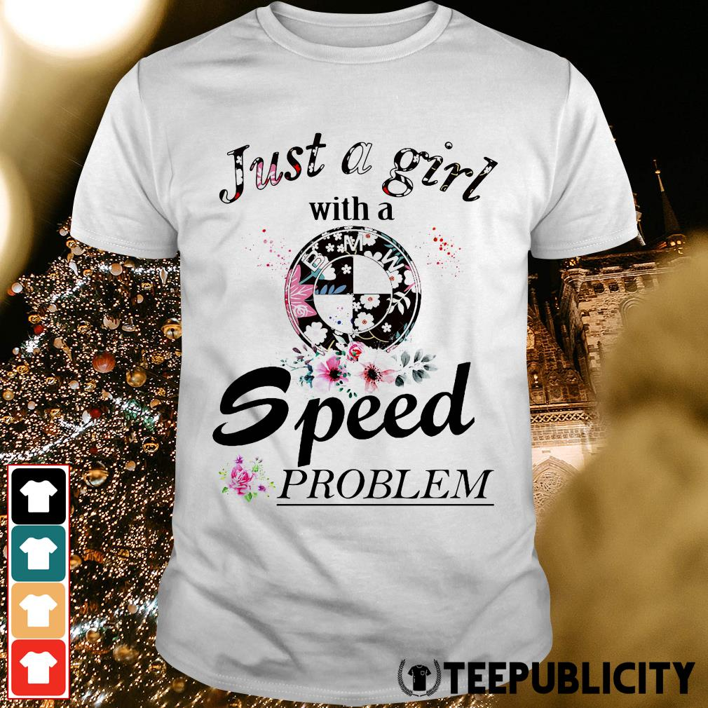 Official Flower Just a girl with a speed problem BMW shirt
