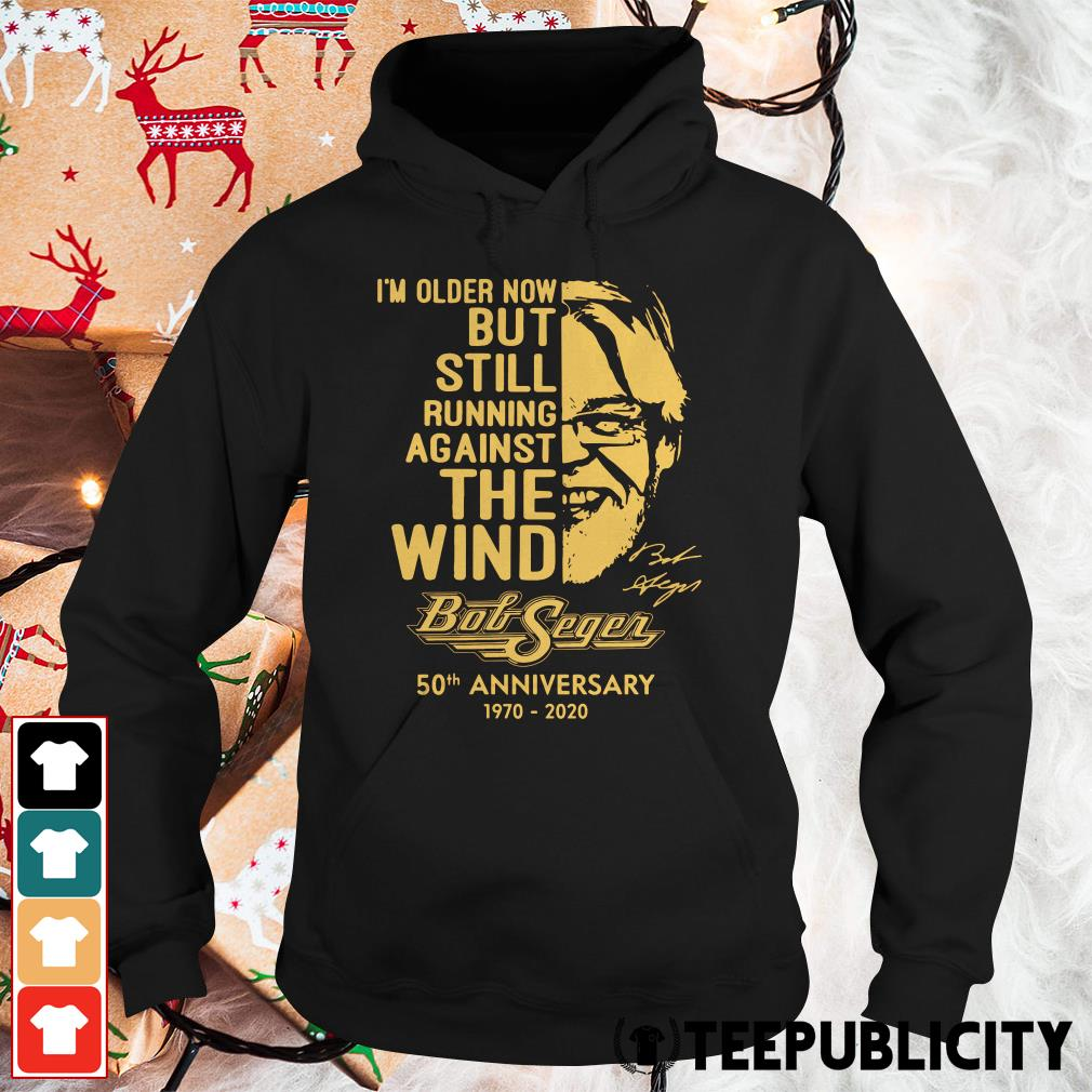 Official I'm older now but still running against the wind Bob Seger 50th anniversary 1970 2020 Hoodie