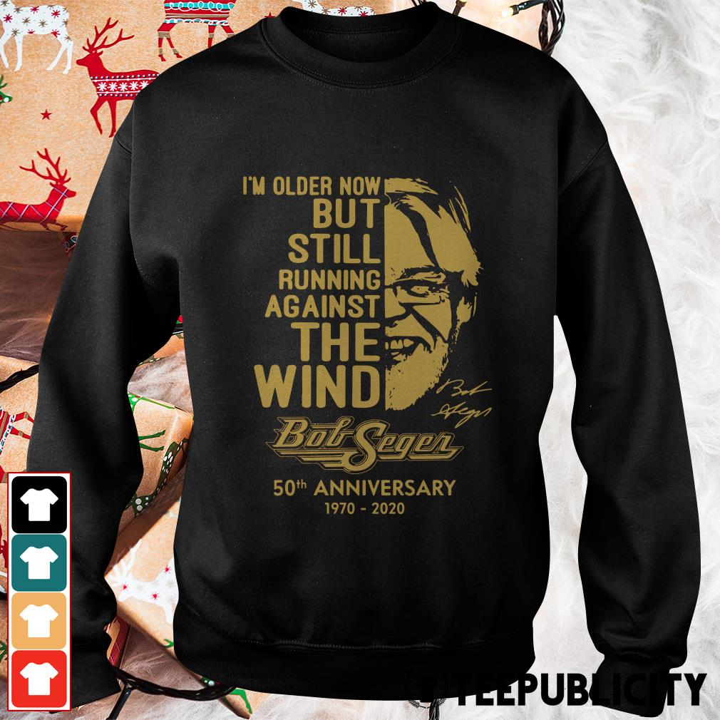 Official I'm older now but still running against the wind Bob Seger 50th anniversary 1970 2020 Sweater
