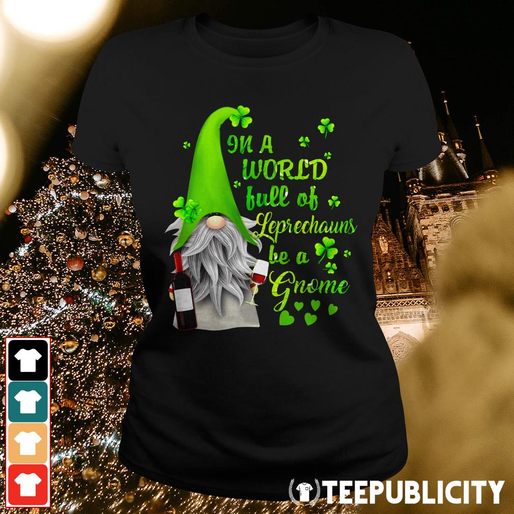 Official In a world full of leprechauns be a Gnome wine Patrick's day Ladies Tee