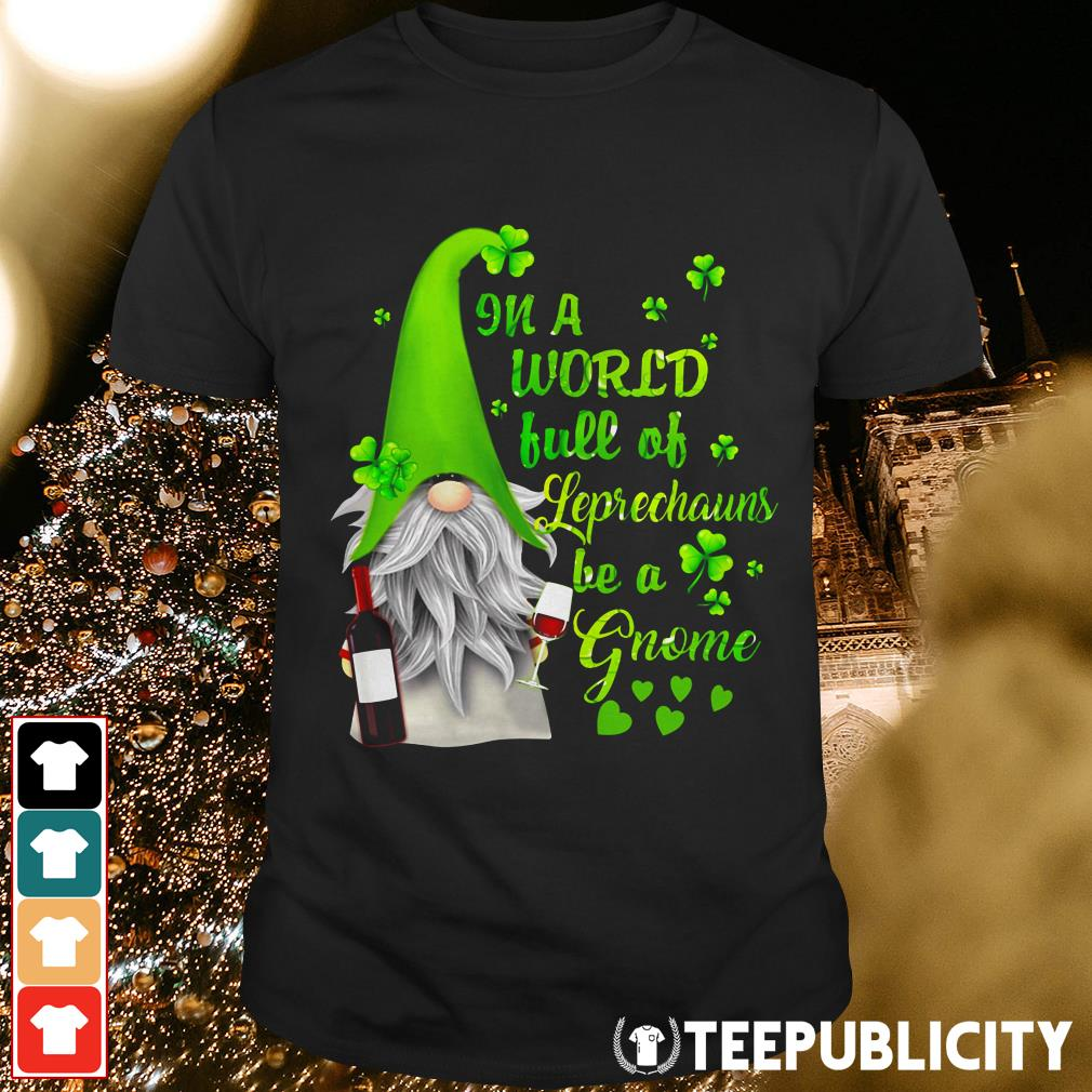 Official In a world full of leprechauns be a Gnome wine Patrick's day shirt