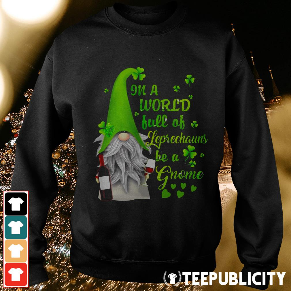 Official In a world full of leprechauns be a Gnome wine Patrick's day Sweater
