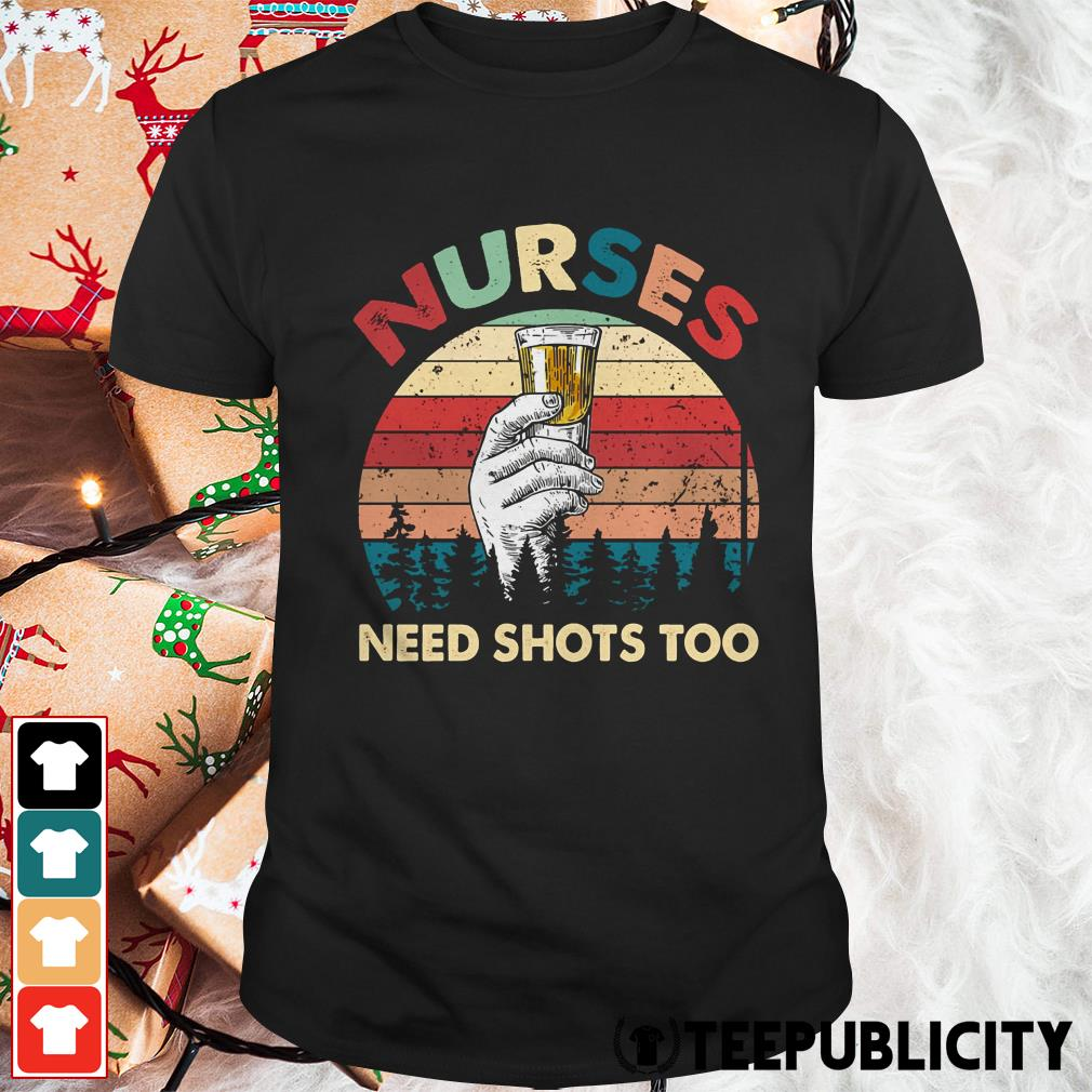 Official Nurses need shots too vintage shirt