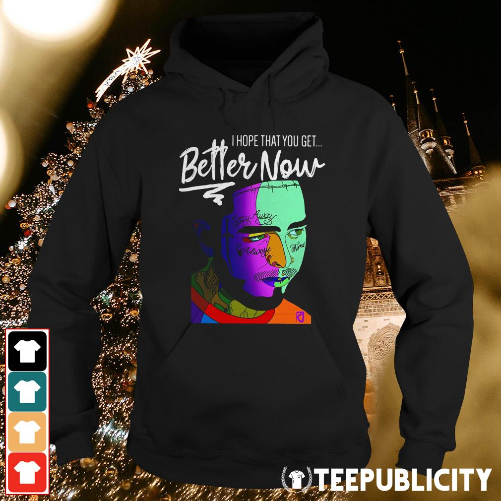 Post Malone Better Now: Official Post Malone I Hope That You Get Better Now Shirt