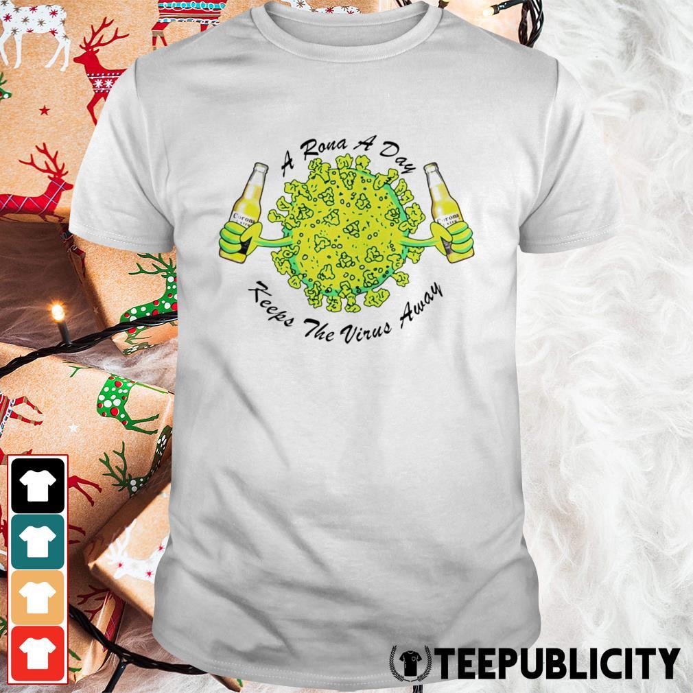 A rona a day keeps the virus away shirt