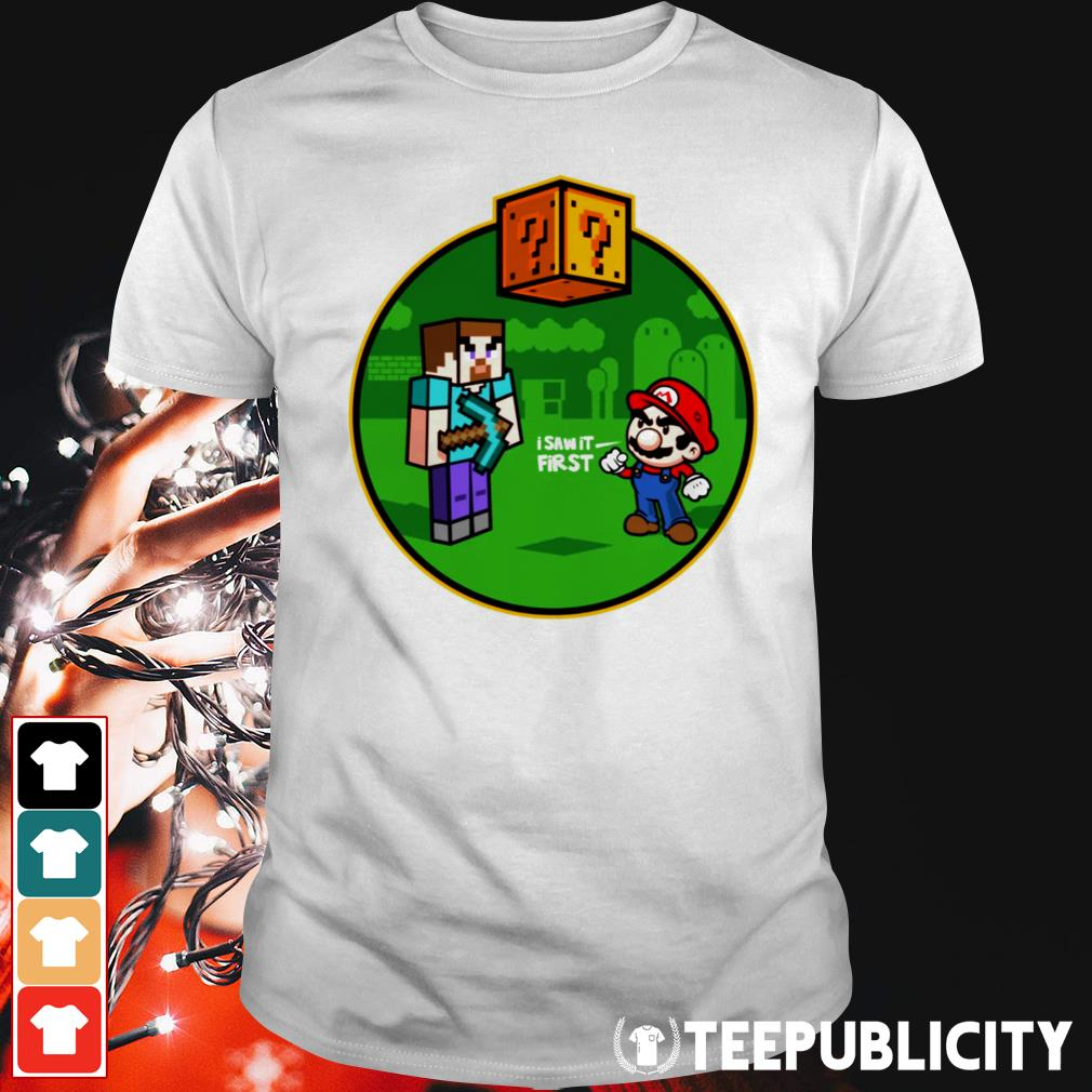 Minecraft Super Mario I saw it first shirt