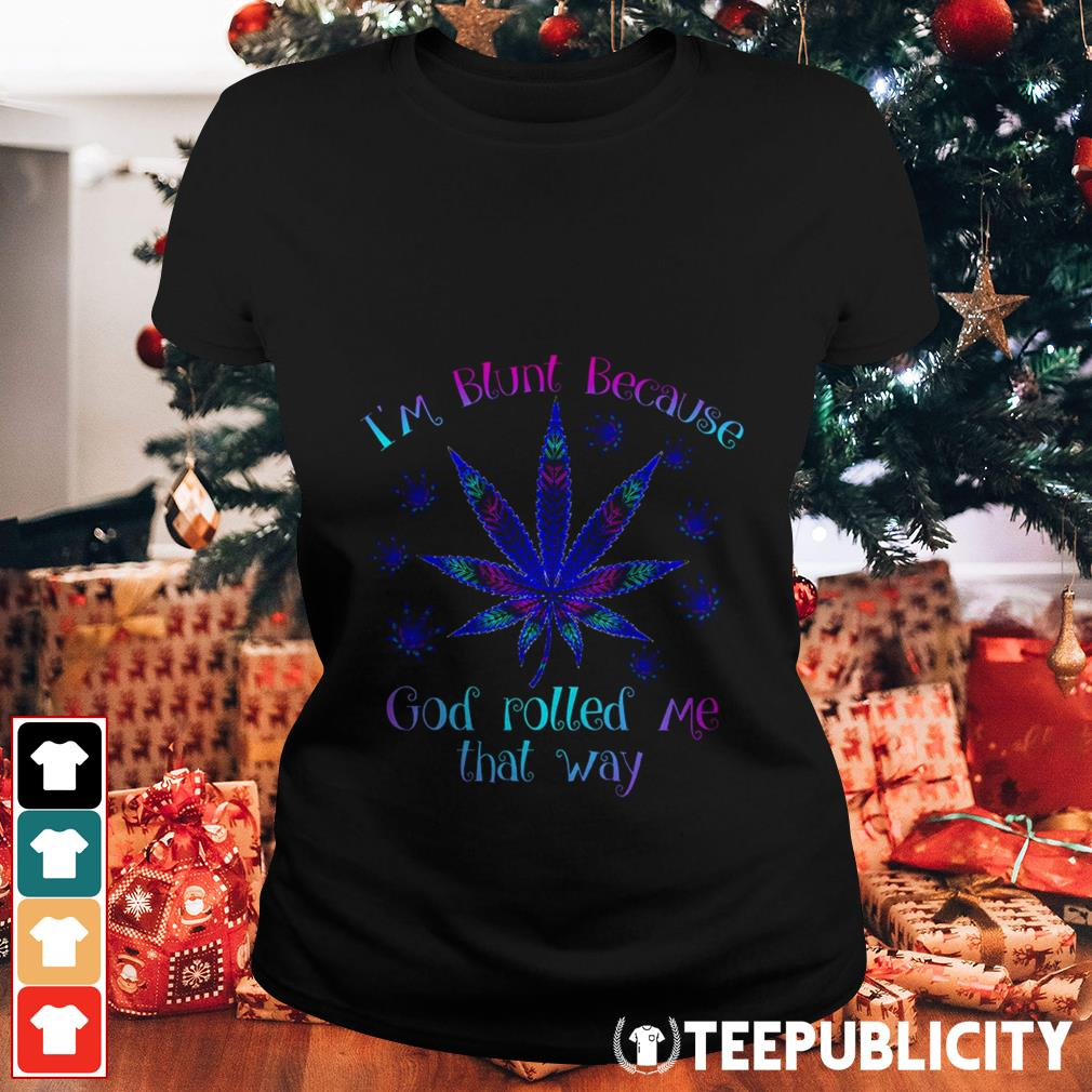 Official Cannabis I'm blunt because God rolled me that way Ladies Tee