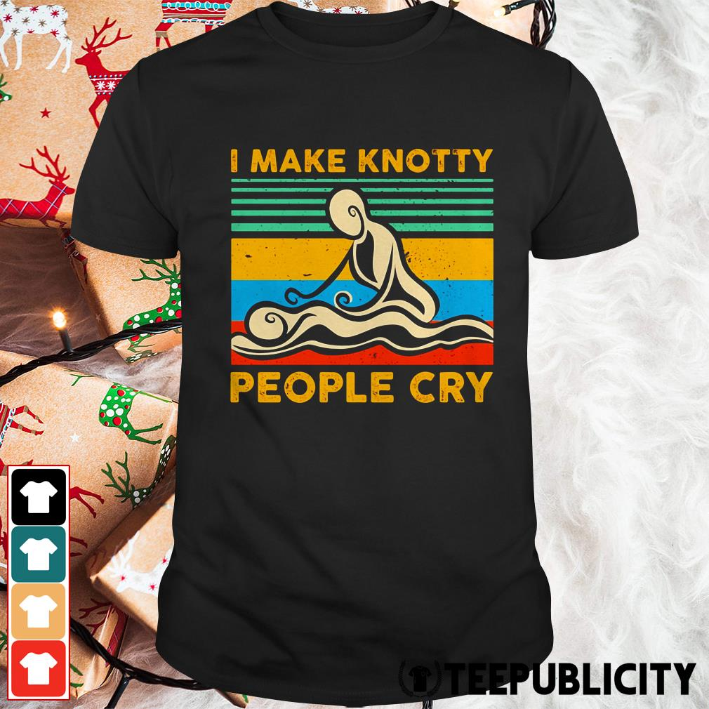 Official I make knotty people cry vintage shirt