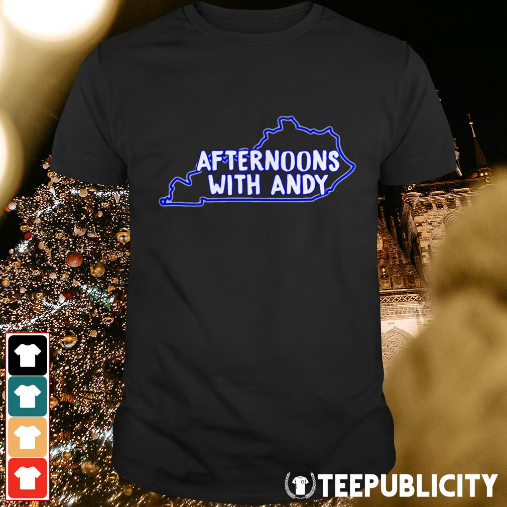 Official Kentucky afternoons with andy shirt