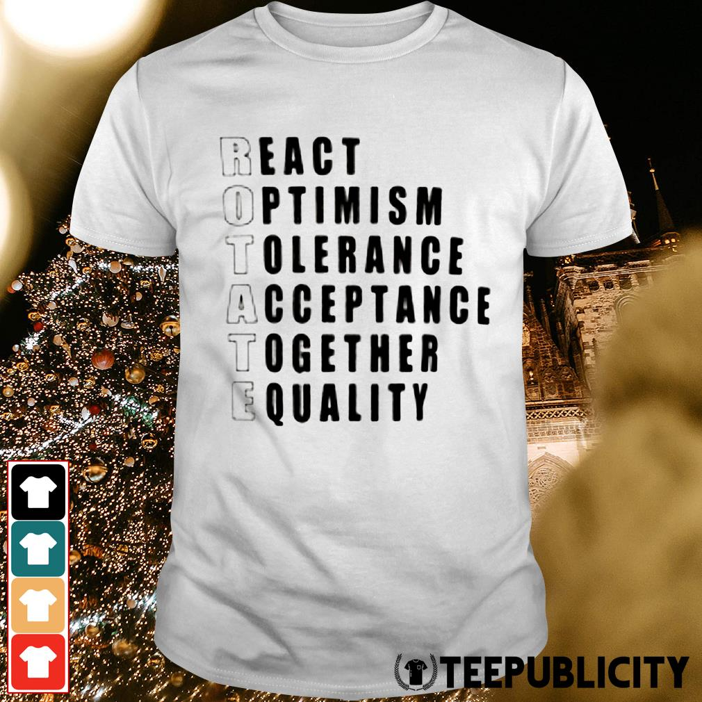 Rotate react optimism tolerance acceptance together equality shirt