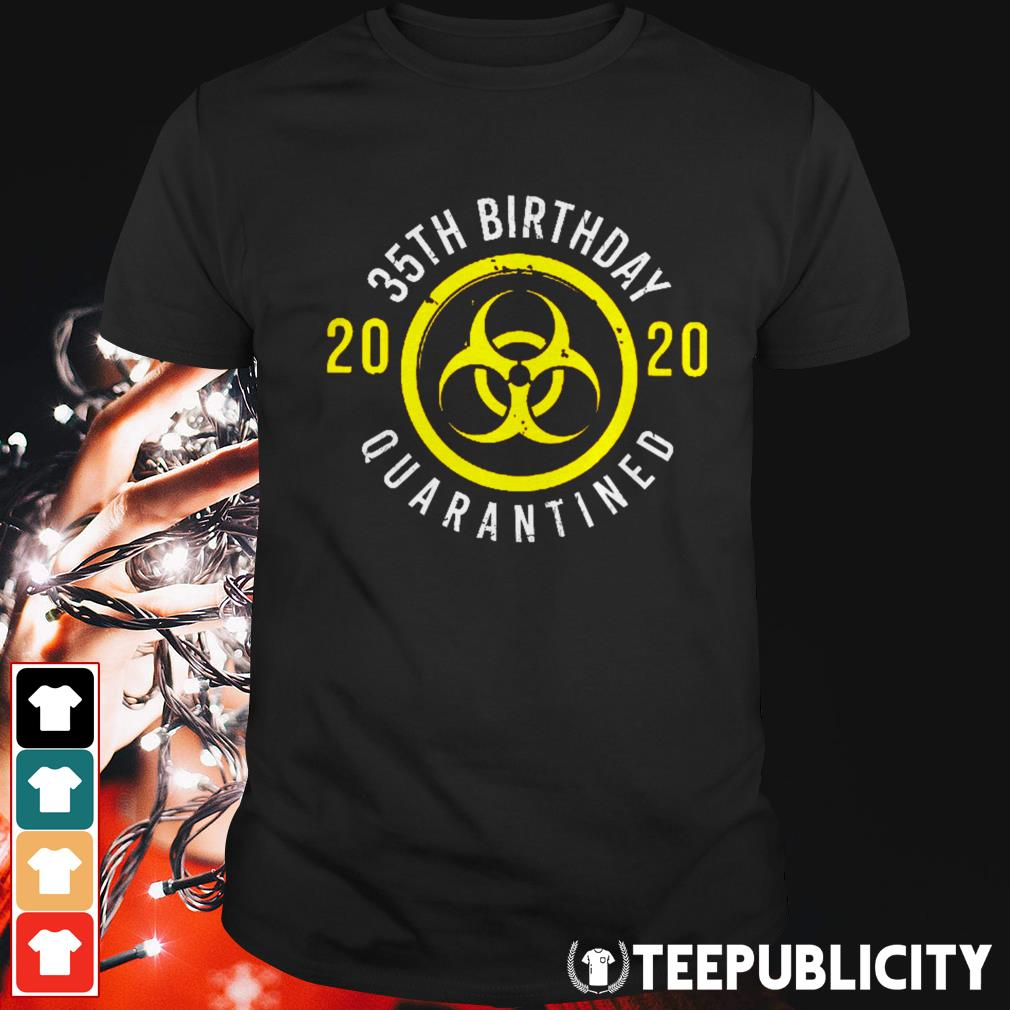 35th birthday 2020 quarantined shirt
