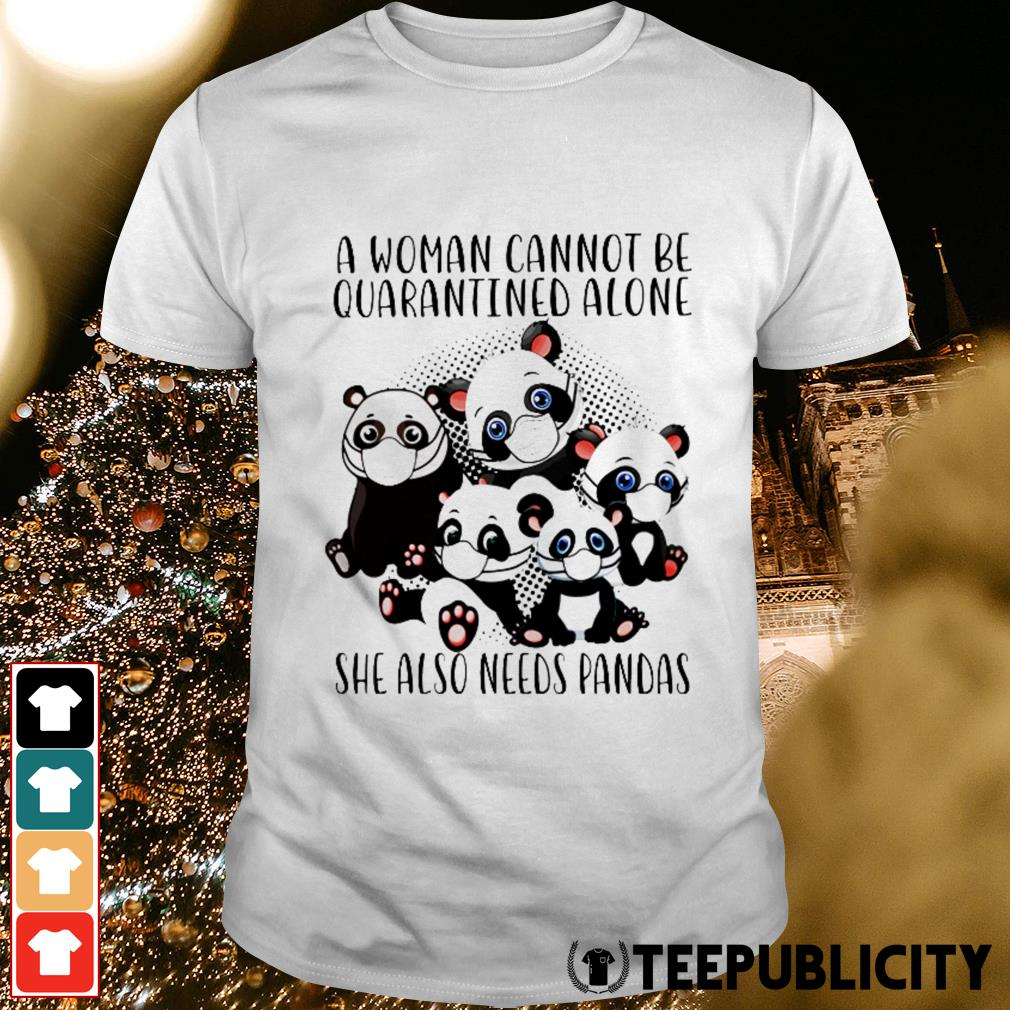 A woman cannot be quarantined alone she also need pandas shirt