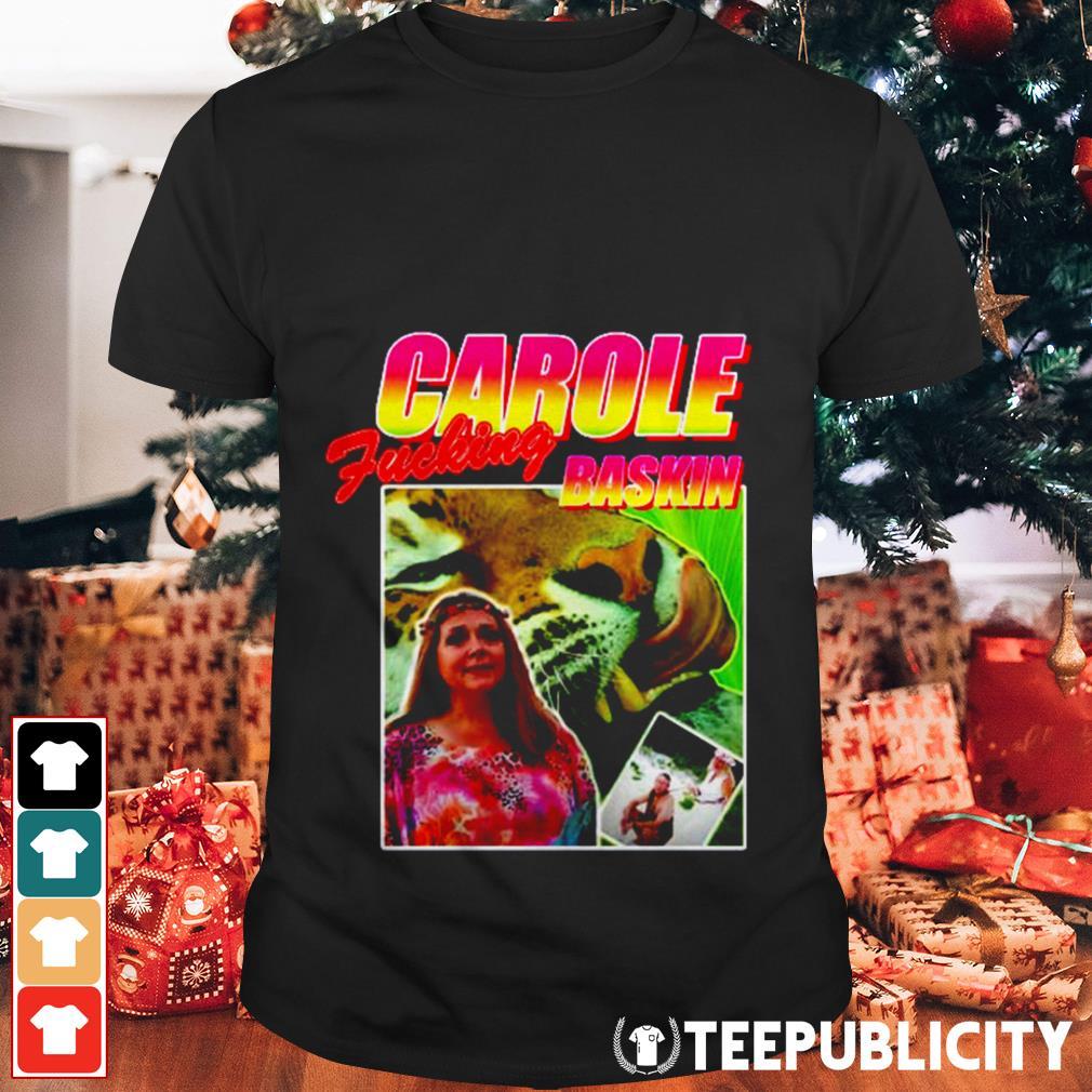 Carole fucking Baskin shirt