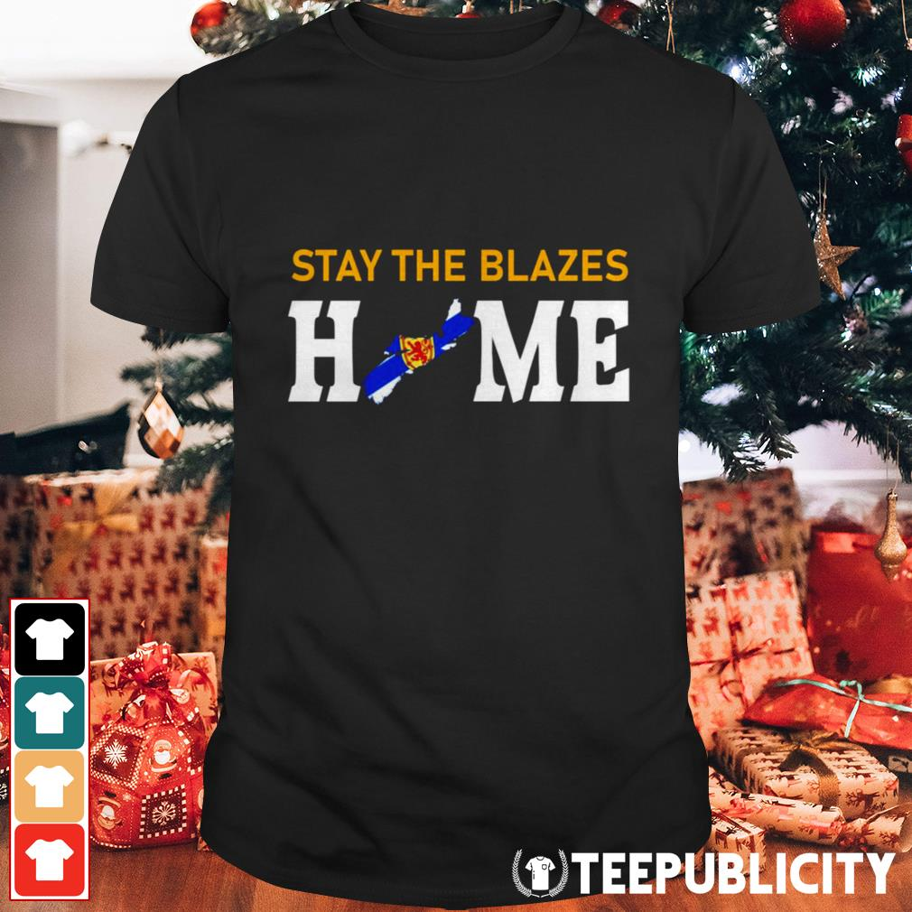 Nova Scotia stay the blazes home shirt