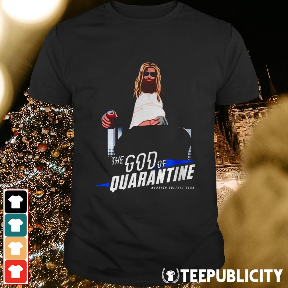 Thor The God of quarantine shirt
