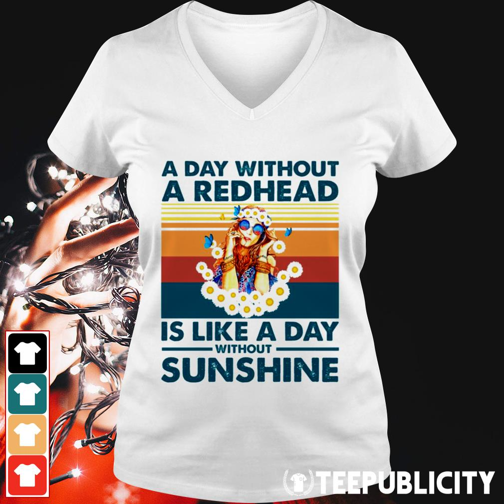 A day without a redhead is like a day without sunshine vintage V-neck T-shirt