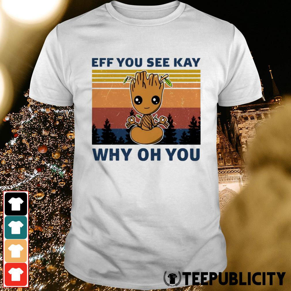 Baby Groot eff you see kay why oh you shirt