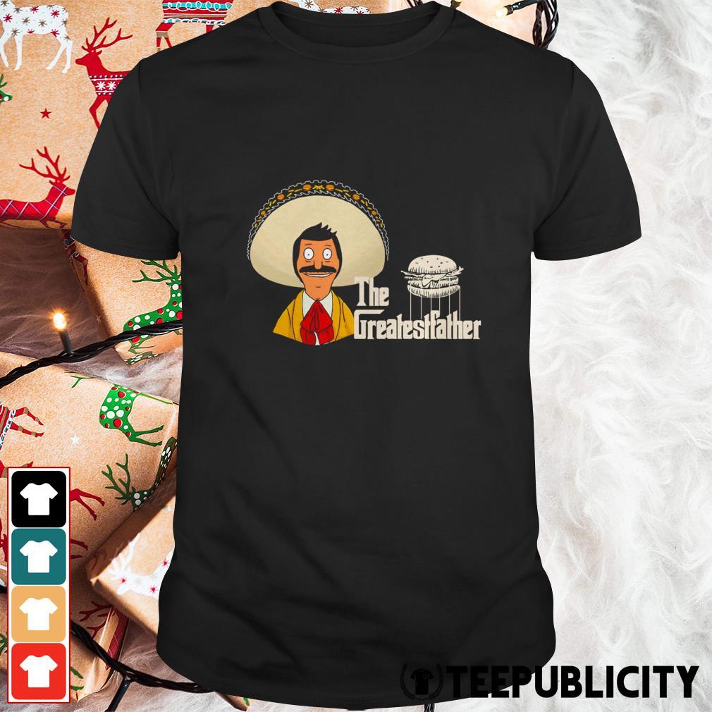Bob's Burgers the greatestfather shirt