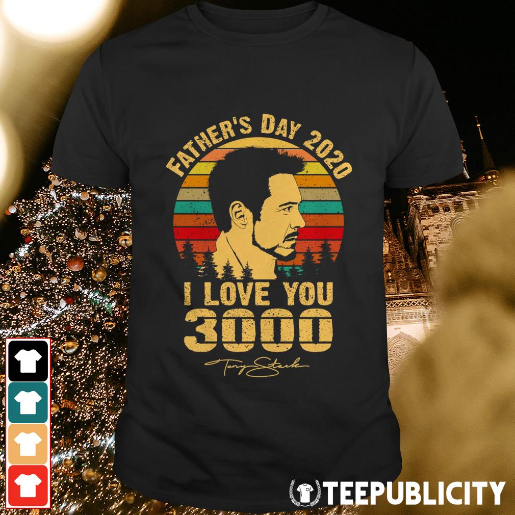 Father's day 2020 I love you 3000 signature vintage shirt