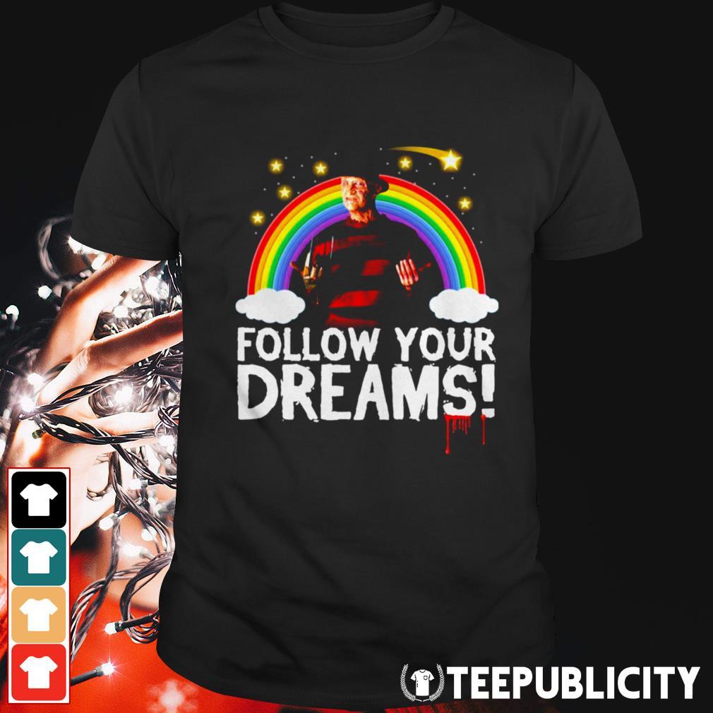 Freddy Krueger rainbow follow your dreams shirt