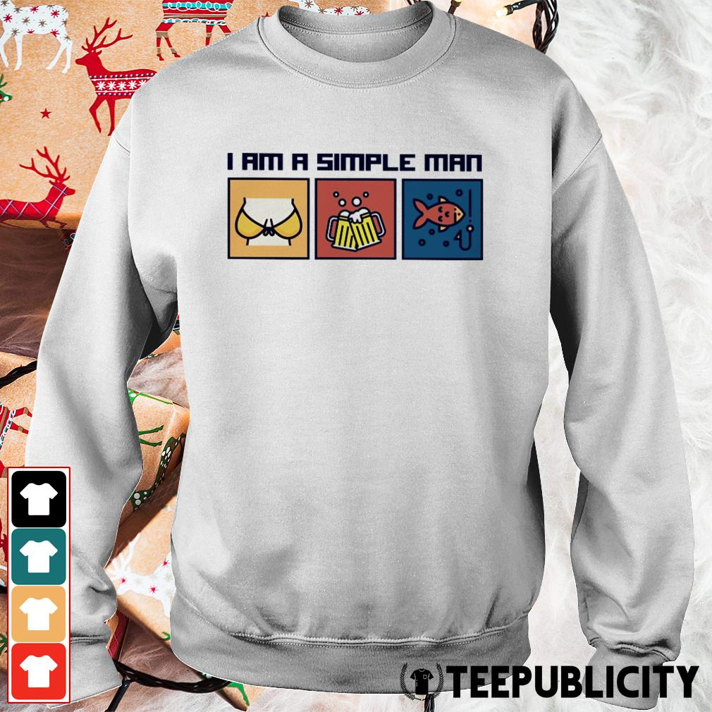 I am a simple man I like boobs beer and fishing Sweater
