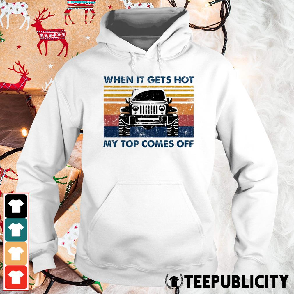 Jeeps when it gets hot my top comes off Hoodie