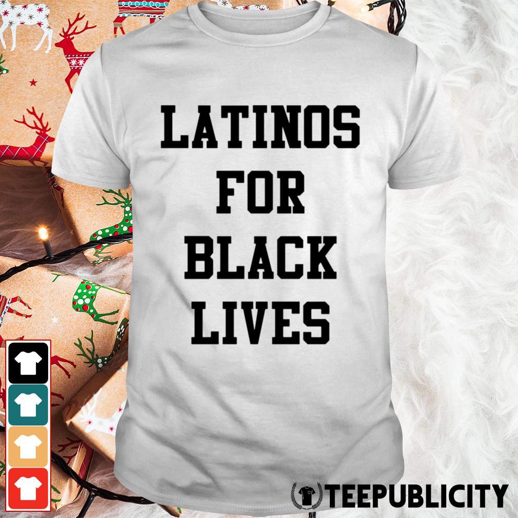 Latinos for black lives shirt
