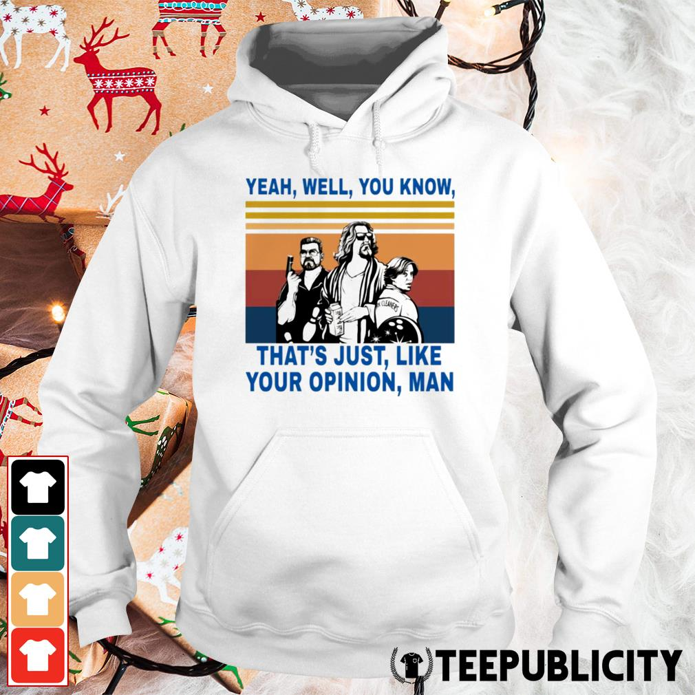 Lebowski yeah well you know that's just like your opinion man Hoodie