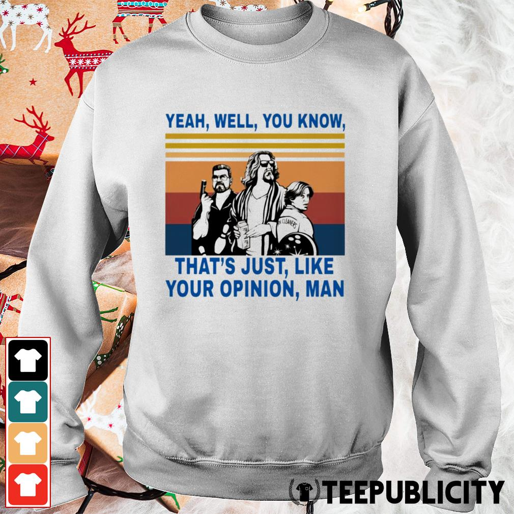 Lebowski yeah well you know that's just like your opinion man Sweater