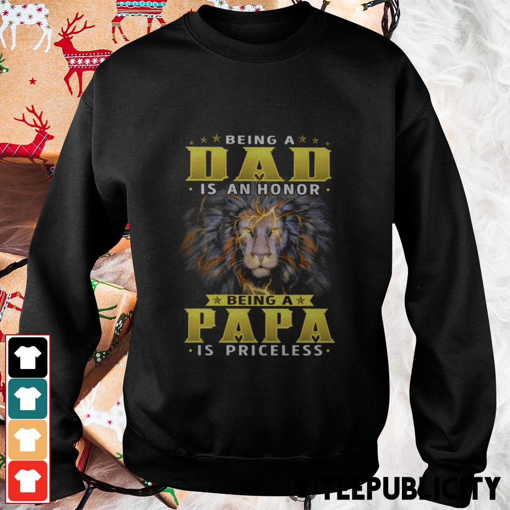 Lion being a dad is an honor being a papa is priceless Sweater