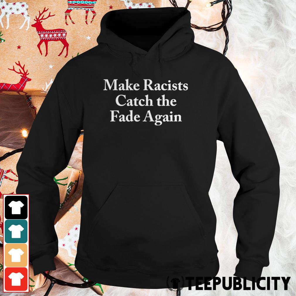 Make racists catch the fade again Hoodie