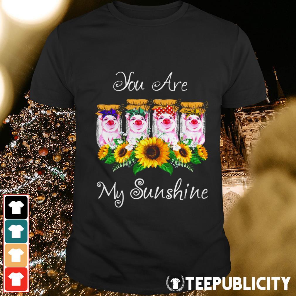 Pig you are my sunshine shirt