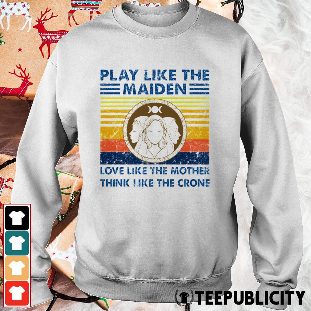 Play like the Maiden love like the mother think I like the crone Sweater