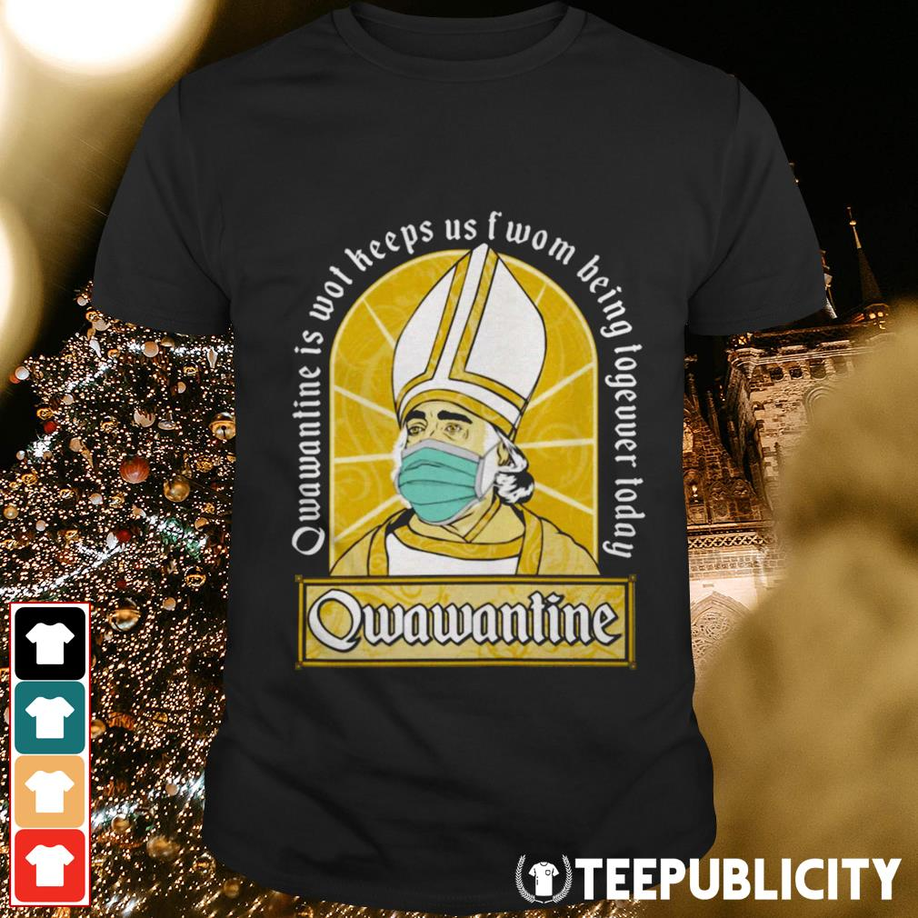Qwawantine is wot keeps us fwom being together today shirt