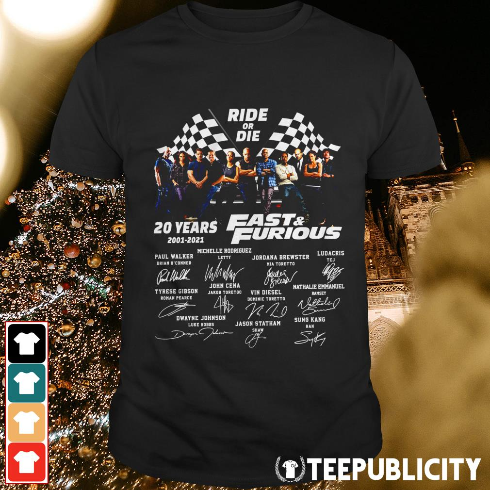 Ride or Die 20 years 2001-2021 Fast and Furious signatures shirt