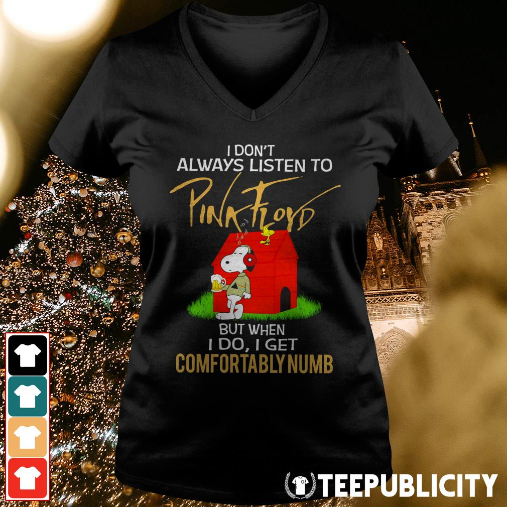 Snoopy I don't always listen to Pink Floyd but when I do I get Comfortably numb V-neck T-shirt