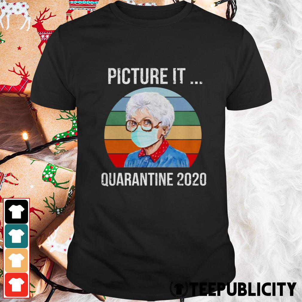 Sophia Picture it quarantine 2020 vintage shirt