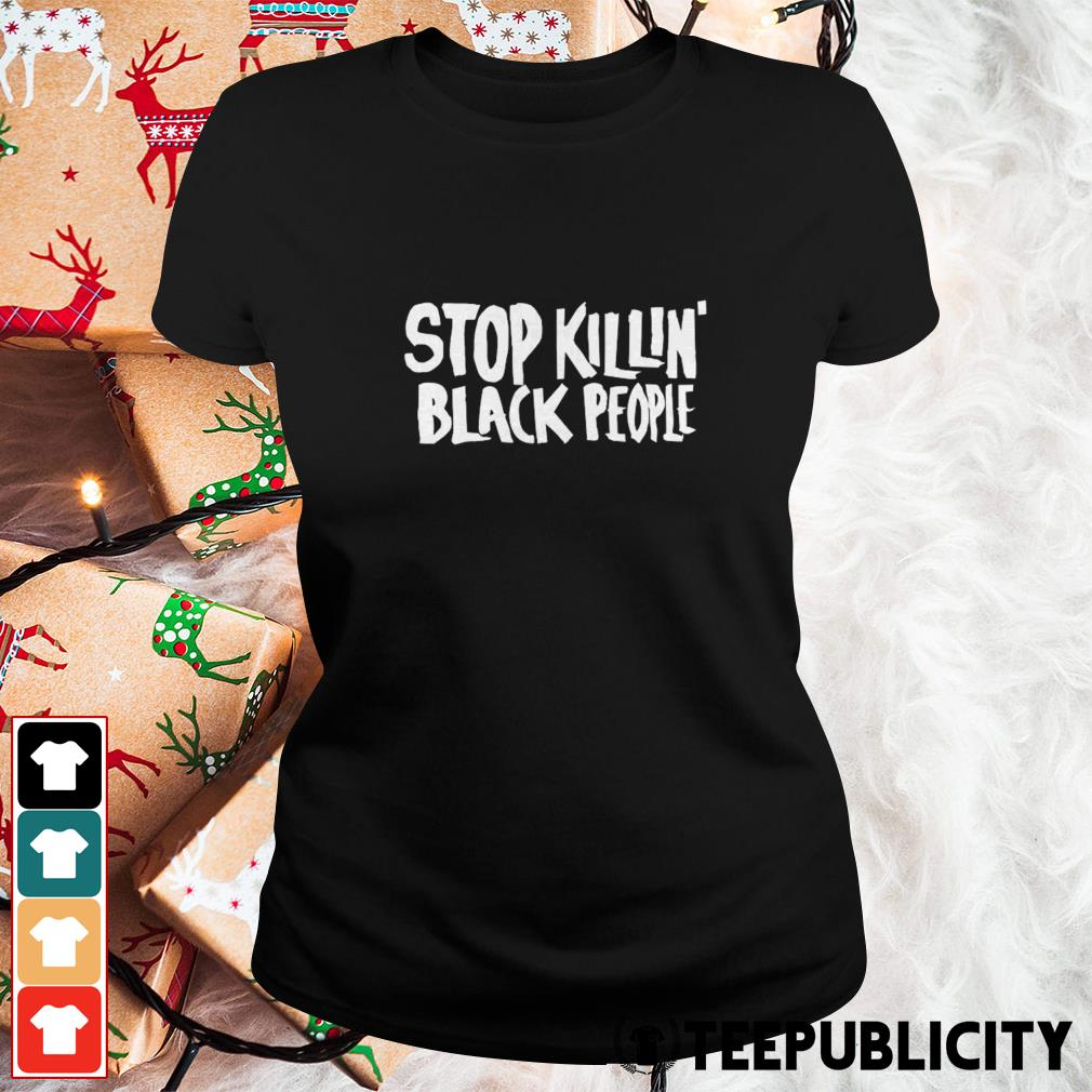 Stop killin' black people Ladies Tee