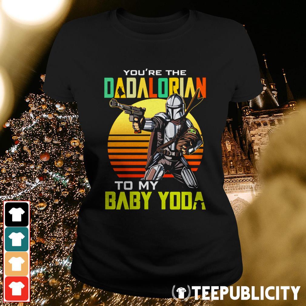 You're the dadalorian to my baby Yoda Ladies Tee