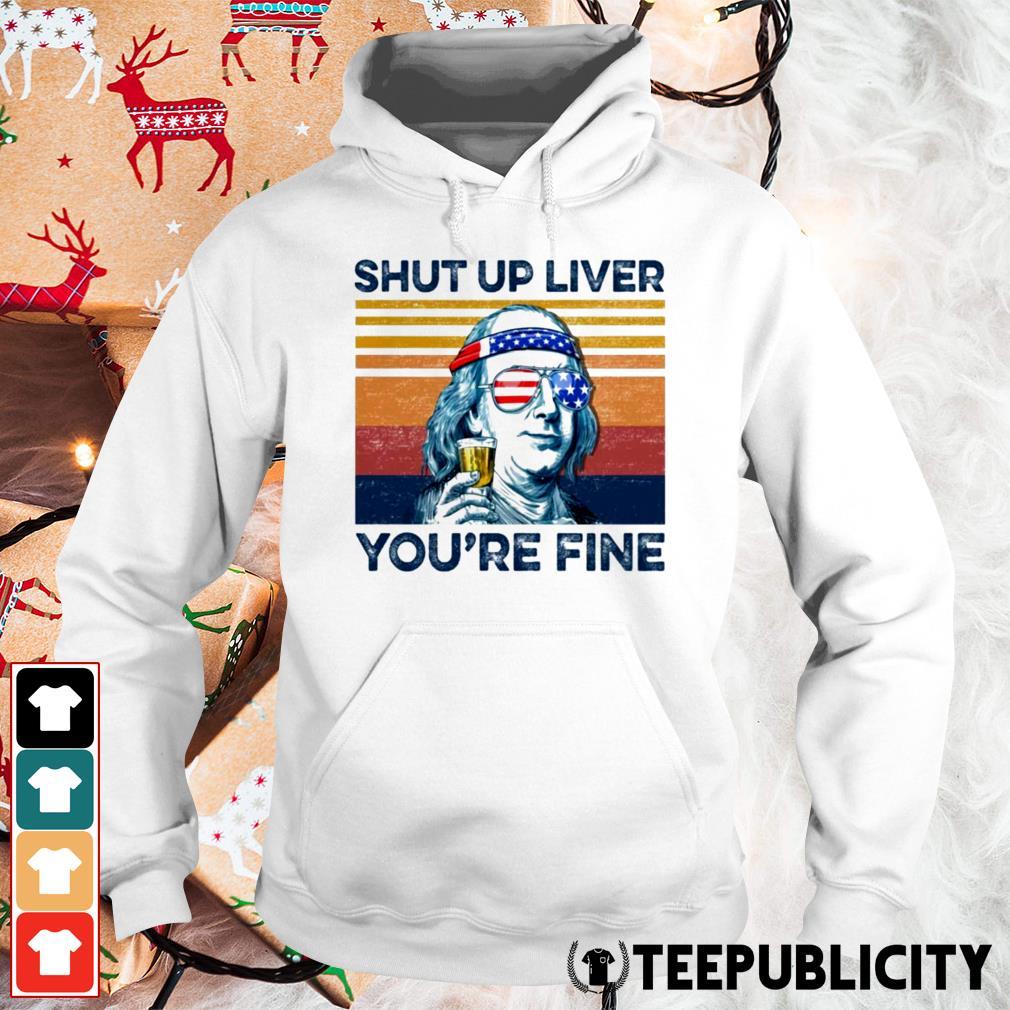 Benjamin Franklin shut up liver you're fine Hoodie