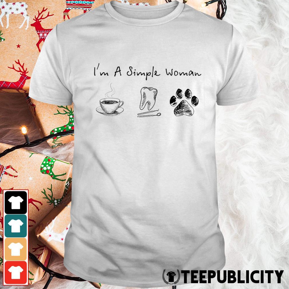 I'm a simple woman I like coffee dental assistant and dog paw shirt