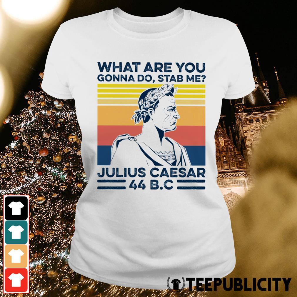What are you gonna do stab me Julius Caesar vintage Ladies Tee