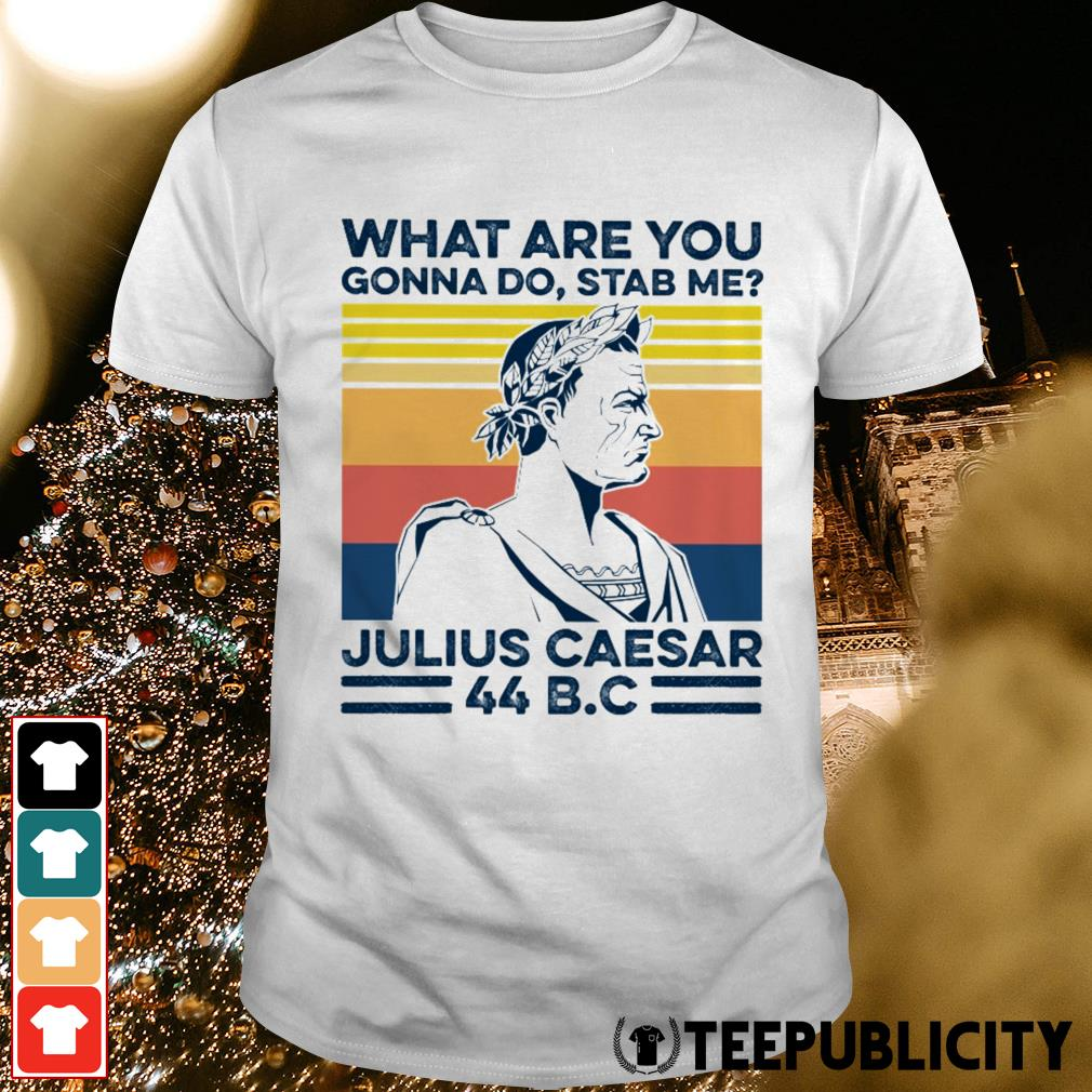 What are you gonna do stab me Julius Caesar vintage shirt