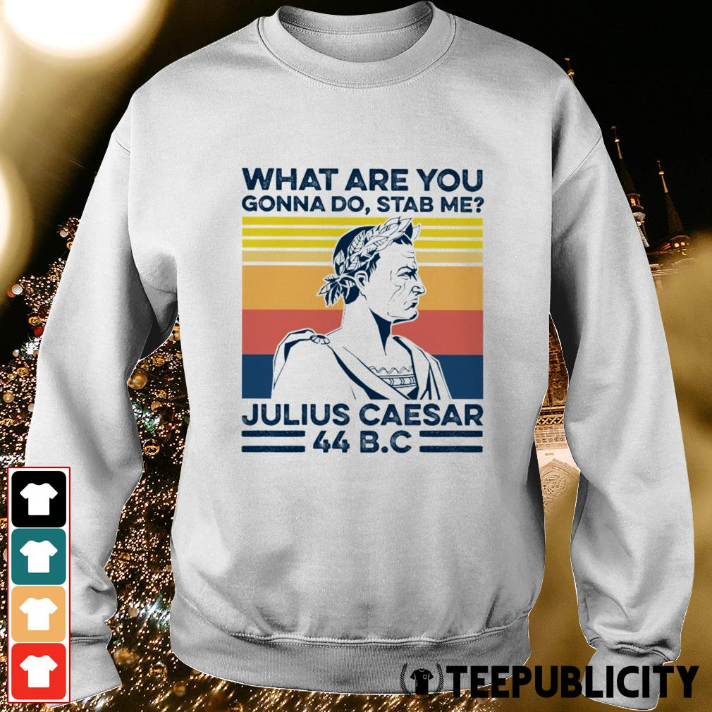 What are you gonna do stab me Julius Caesar vintage Sweater