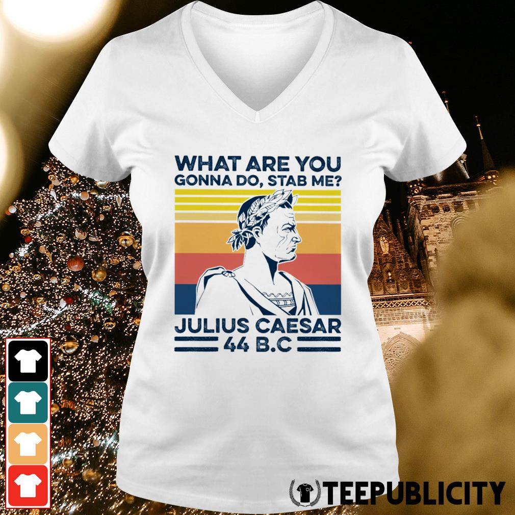 What are you gonna do stab me Julius Caesar vintage V-neck T-shirt